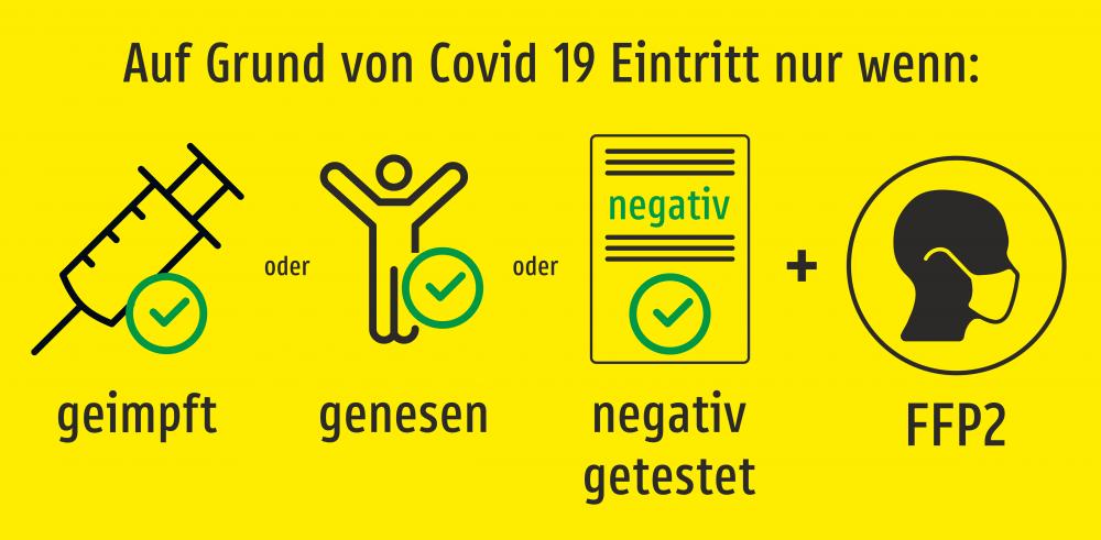 Eintritt nur wenn geimpft oder genesen oder negativ getestet und mit FFP2 (Gelb)