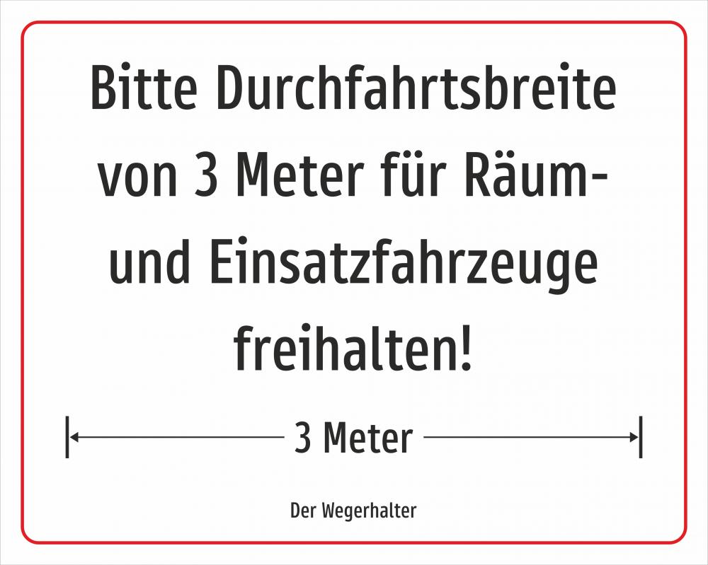 Bitte Durchfahrtsbreite von 3 Metern für Räum- und Einsatzfahrzeuge freihalten!