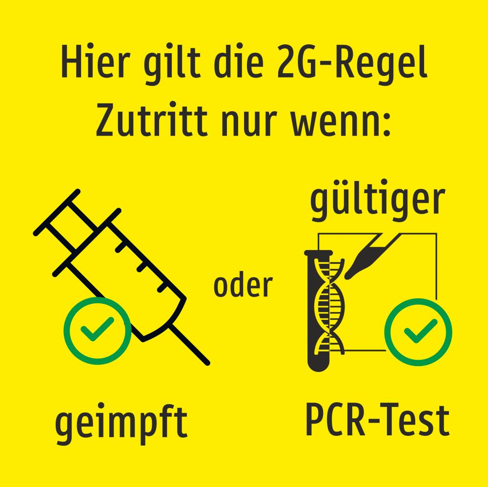 Hier gilt die 2G-Regel. Zutritt nur wenn: geimpft oder gültiger PCR-Test (für Österreich) Gelb