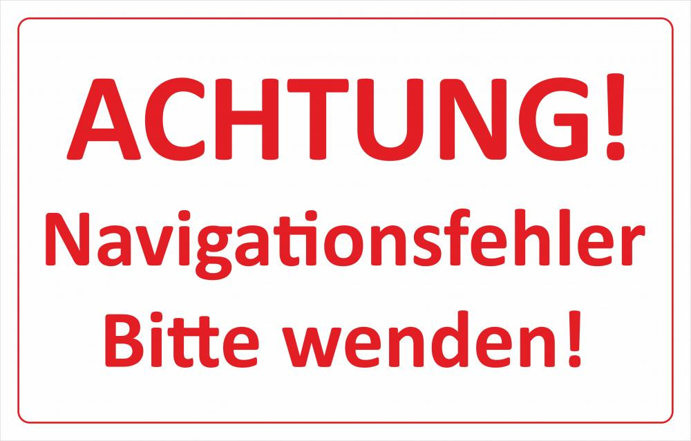 Achtung Navigationsfehler - Bitte wenden